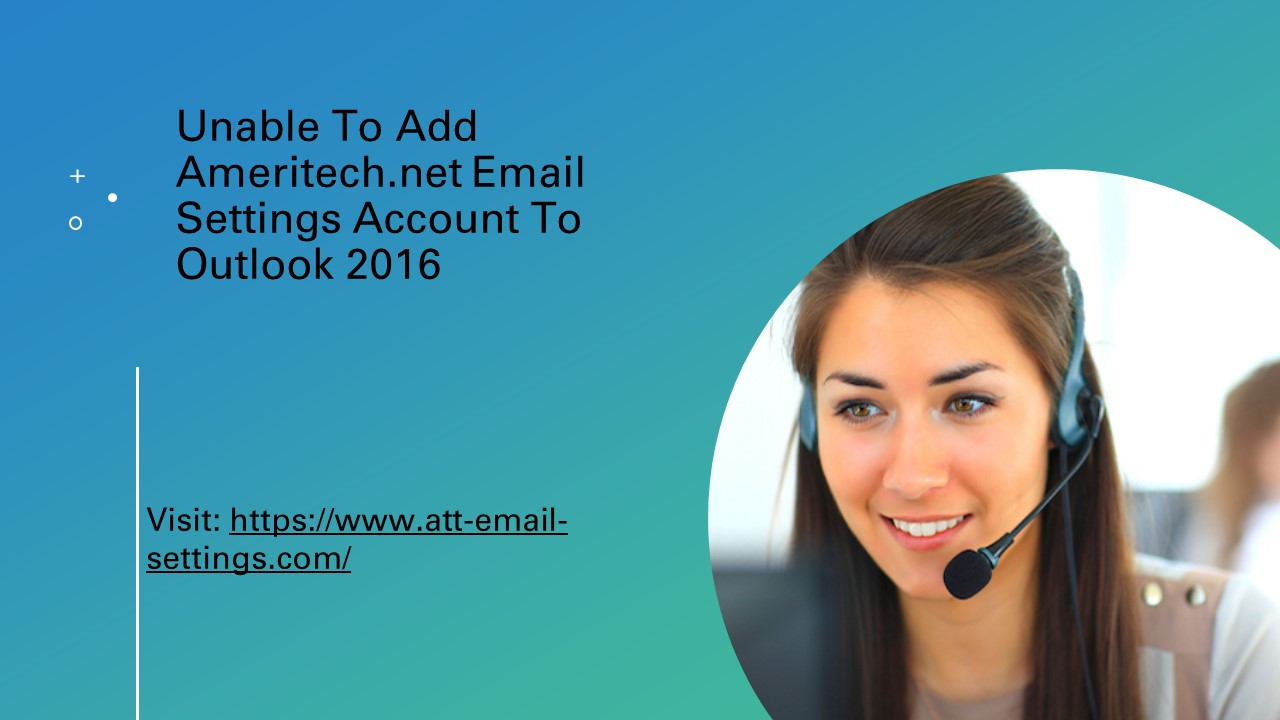 Unable To Add Ameritech.net Email Settings Account To Outlook 2016