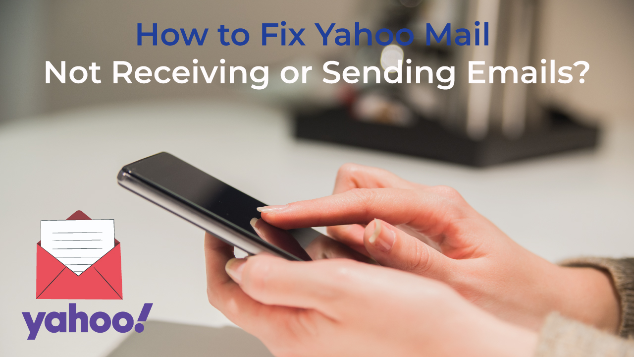 How to Fix Yahoo Mail Not Receiving or Sending Emails